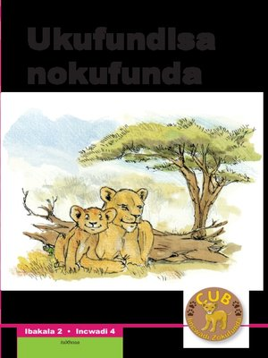 cover image of Cub Reading Scheme (Xhosa) Level 2, Book 4: Ukufundisa Nokufu