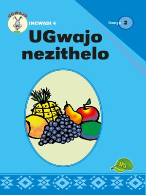 cover image of Ugwajo Graded Readers Grade 2, Book 4: Ugwajo Nezithelo