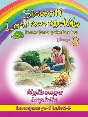 cover image of Siswati Lesicwengekile Grade 3 Reader 5: Ngibonga Imphilo