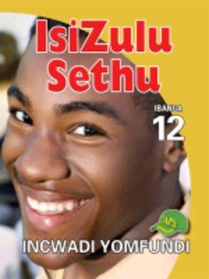 cover image of Isizulu Sethu Grad 12 Learner Book