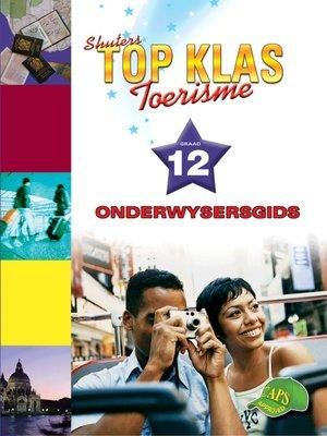 cover image of Top Klas Toerismgraad 12 Onderwysersgids