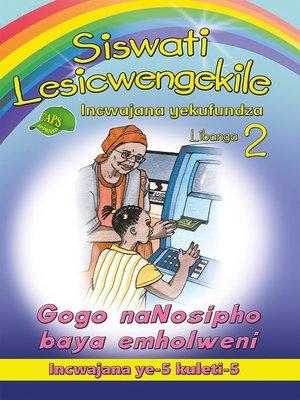 cover image of Siswati Lesicwengekile Grade 2 Reader 5: Gogo Nanosipho Bay