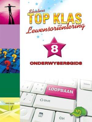 cover image of Top Klas Lewensorientering Graad 8 Onderwysersgids