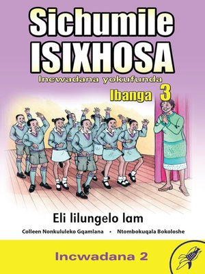 cover image of Sichumile Isixhosa Grade 3 Reader Level 2