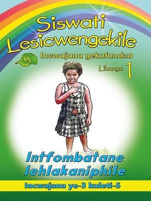cover image of Siswati Lesicwengekile Grade 1 Reader 3: Intfombatane Lehla