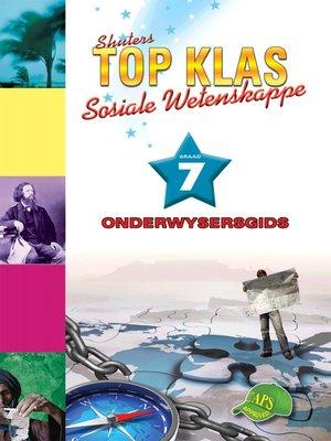 cover image of Top Klas Sosialwetenskappgraad 7 Onderwysersgids