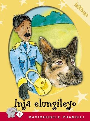 cover image of Masiqhubele Phambili Level 1 Book 8: Inja Elungileyo