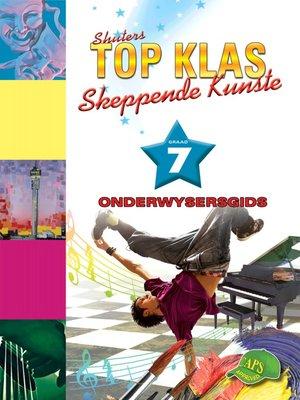cover image of Top Klas Skeppendkunstgraad 7 Onderwysersgids