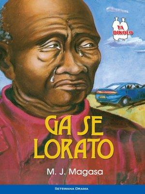 cover image of Ga Se Lorato