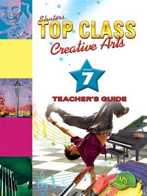cover image of Top Class Creativarts Grade 7 Teacher's Guide