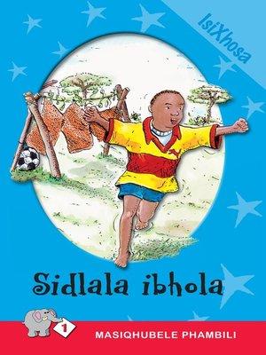 cover image of Masiqhubele Phambili Level 1 Book 4: Sidlala Ibhola
