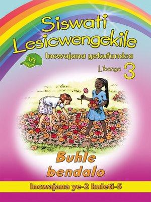 cover image of Siswati Lesicwengekile Grade 3 Reader 2: Buhle Bendalo