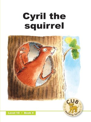 cover image of Cub Reading Scheme Level 10, Book 4: Cyril the Squirrel