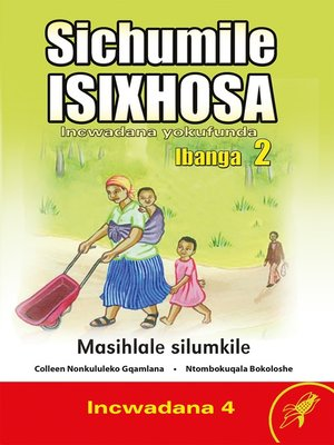 cover image of Sichumile Isixhosa Grade 2 Reader Level 4
