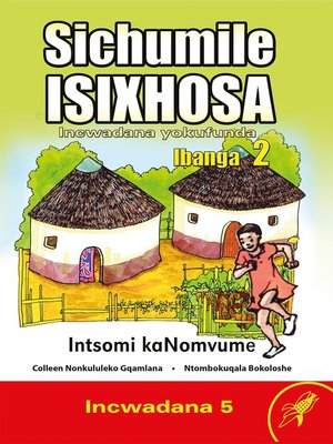 cover image of Sichumile Isixhosa Grade 2 Reader Level 5