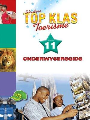cover image of Top Klas Toerismgraad 11 Onderwysersgids