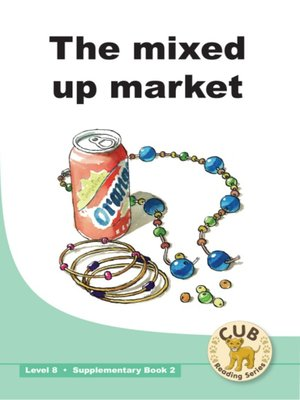 cover image of Cub Supplementary Reader Level 8, Book 2: Mixed Up Market