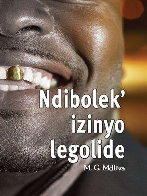 cover image of Ndibolek'izinyo Legolide