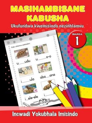 cover image of Masihambisankabusha Phonics Grad 1 Work Book