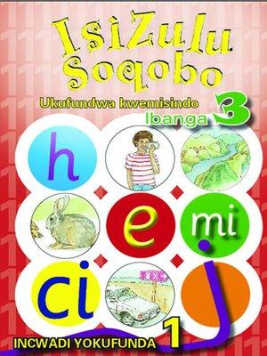 cover image of Isizulu Soqobo Phonics Grad 3 Reader Level 1