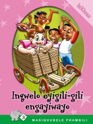 cover image of Masiqhubele Phambili Level 3 Book 7: Ingwelo ...