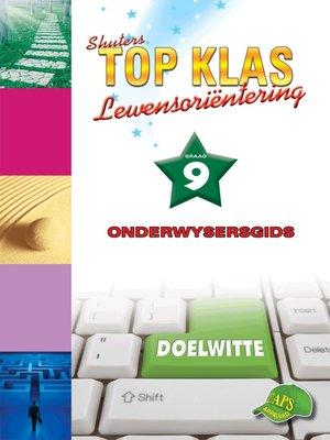 cover image of Top Klas Lewensorientering Graad 9 Onderwysersgids