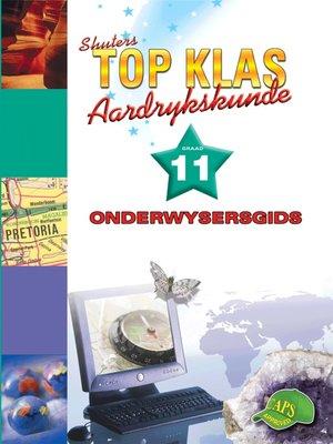 cover image of Top Klas Aardrykskundgraad 11 Onderwysersgids