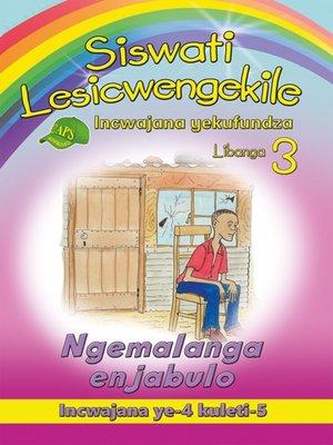 cover image of Siswati Lesicwengekile Grade 3 Reader 4: Ngemalanga Enjabul
