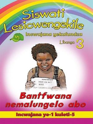 cover image of Siswati Lesicwengekile Grade 3 Reader 1: Bantfwana Nemalung
