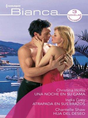 cover image of Una noche en su cama--Atrapada en sus brazos--Hija del deseo