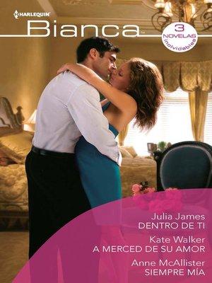 cover image of Dentro de ti--A merced de su amor--Siempre mía