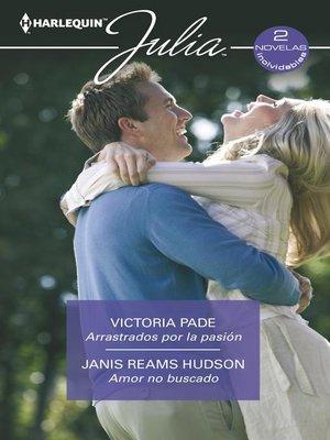 cover image of Arrastrados por la pasión--Amor no buscado