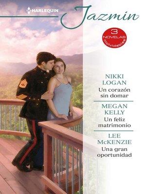 cover image of Un corazón sin domar--Un feliz matrimonio--Una gran oportunidad