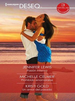 cover image of Pasión intensa--Prohibido enamorarse--Un amor del pasado