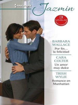 cover image of Por fin... la felicidad--Un amor muy dulce--Romance en Manhattan