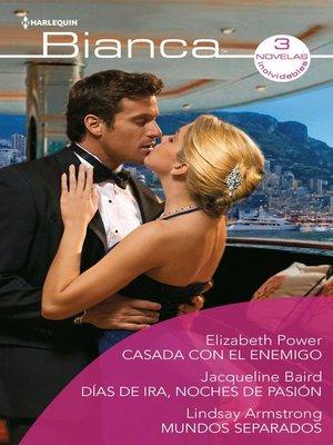 cover image of Casada con el enemigo--Días de ira, noches de pasión--Mundos separados