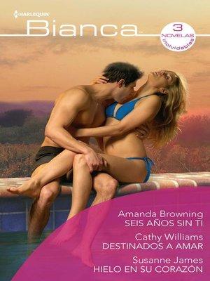 cover image of Seis años sin ti--Destinados a amar--Hielo en su corazón