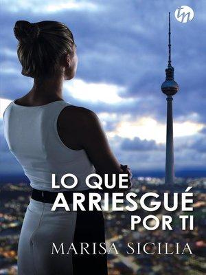 cover image of Lo que arriesgué por ti