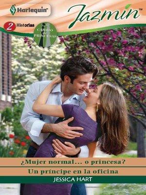 cover image of ¿Mujer normal... o princesa?--Un príncipe en la oficina