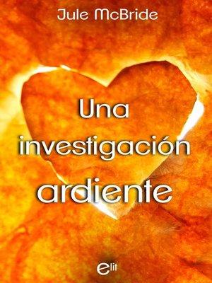 cover image of Una investigación ardiente