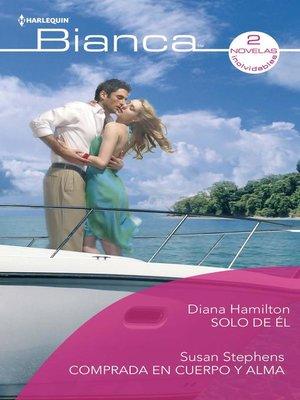 cover image of Solo de él--Comprada en cuerpo y alma