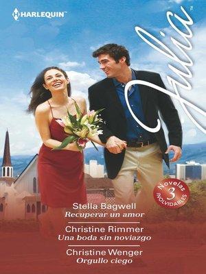 cover image of Recuperar un amor--Una boda sin noviazgo--Orgullo ciego