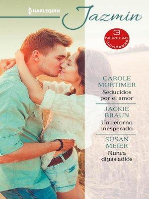 cover image of Seducidos por el amor--Un retorno inesperado--Nunca digas adiós