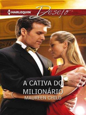 cover image of A cativa do milionário