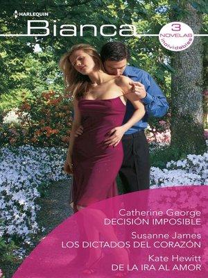 cover image of Los dictados del corazón--Decisión imposible--De la ira al amor