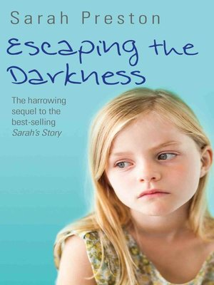 cover image of Escaping the Darkness--The harrowing sequel to the bestselling Sarah's Story
