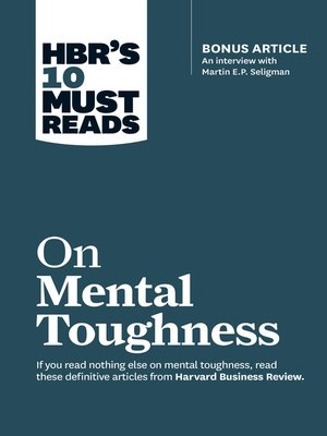 "cover image of HBR's 10 Must Reads on Mental Toughness (with bonus interview ""Post-Traumatic Growth and Building Resilience"" with Martin Seligman) (HBR's 10 Must Reads)"