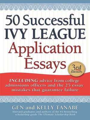 gen and kelly tanabe 50 successful ivy league application essays Gen and kelly tanabe 50 successful ivy league application essays by september 26, 2018 gen and kelly tanabe 50 successful ivy league application essays  bullets company college essay cover page uk thomas edison research paper uk syrian mandate after ww1 essay yale som admissions essay help.
