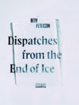 cover image of Dispatches from the End of Ice