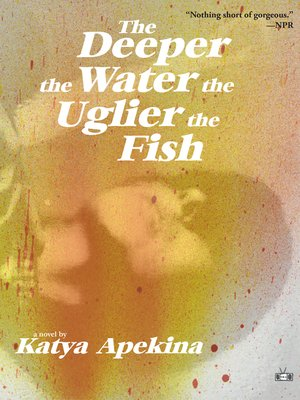 cover image of The Deeper the Water the Uglier the Fish